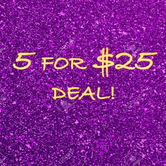 Other - LIMITED TIME OFFER: 5 for $25 Sale!